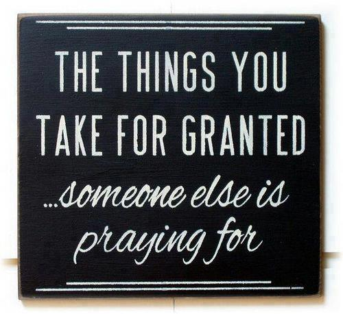 the-things-you-take-for-granted-someone-else-is-praying-f