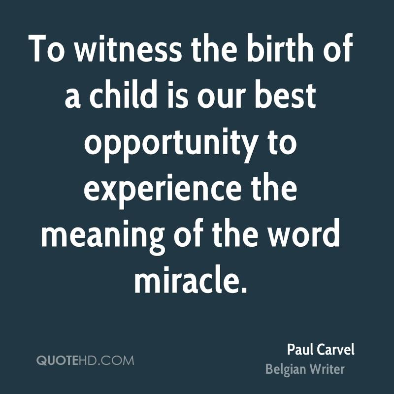 paul-carvel-quote-to-witness-the-birth-of-a-child-is-our-best
